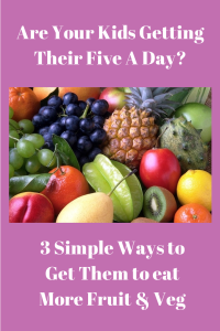 3 Simple Ways to Get Them to eat More Fruit & Veg